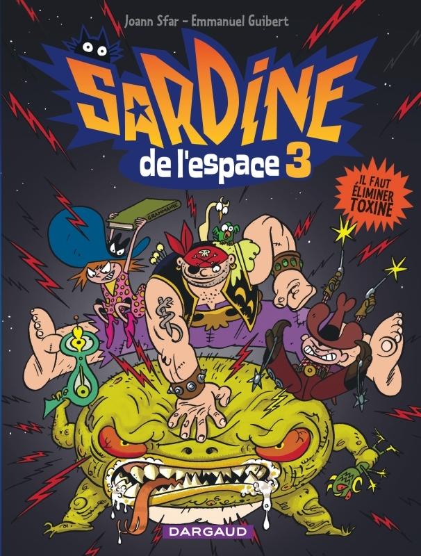 SARDINE DE L'ESPACE - TOME 3 - IL FAUT ELIMINER TOXINE