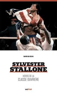 Sylvester Stallone, héros de la classe ouvrière (nlle édition)
