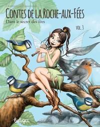 CONTES DE LA ROCHE-AUX-FEES - T03 - CONTES DE LA ROCHE-AUX-FEES VOL3 - DANS LE SECRET DES FEES
