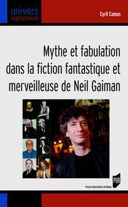 Mythe et fabulation dans la fiction fantastique et merveilleuse de Neil Gaiman