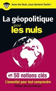 La géopolitique pour les nuls - en 50 notions clés