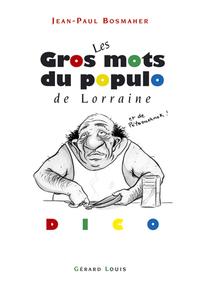LES GROS MOTS DU POPULO, DE LORRAINE ET DE PETAOUCHNOK
