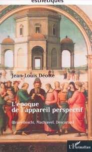 L'EPOQUE DE L'APPAREIL PERSPECTIF (Brunellesci, Machiavel, Descartes)