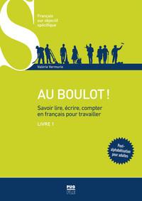 AU BOULOT ! - SAVOIR LIRE, ECRIRE, COMPTER EN FRANCAIS POUR TRAVAILLER