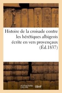Histoire de la croisade contre les hérétiques albigeois écrite en vers provençaux