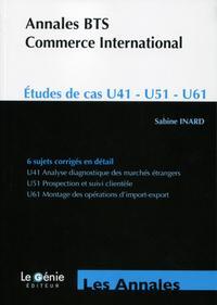 ANNALES BTS COMMERCE INTERNATIONAL  ETUDES DE CAS U41 U51 U61  6 SUJETS CORRIGES