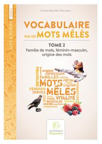 VOCABULAIRE PAR LES MOTS MELES. TOME 2. FAMILLE DE MOTS, FEMININ-MASCULIN, ORIGINE DES MOTS
