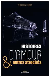 Histoires d'amour & autres atrocités
