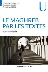 LE MAGHREB PAR LES TEXTES - XVIIIE-XXIE SIECLE