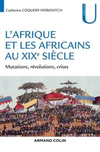 L'AFRIQUE ET LES AFRICAINS AU XIXE SIECLE - MUTATIONS, REVOLUTIONS, CRISES