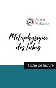Métaphysique des tubes de Amélie Nothomb (fiche de lecture et analyse complète de l'oeuvre)