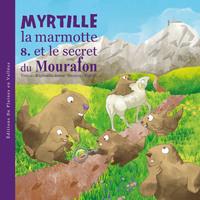MYRTILLE LA MARMOTTE ET LE SECRET DU MOURAFON-T8