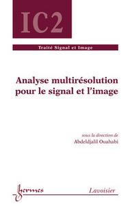 ANALYSE MULTIRESOLUTION POUR LE SIGNAL ET L'IMAGE (TRAITE SIGNAL ET IMAGE, IC2)
