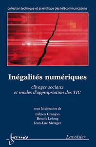 INEGALITES NUMERIQUES : CLIVAGES SOCIAUX ET MODES D'APPROPRIATION DES TIC (COLLECTION TECHNIQUE ET S