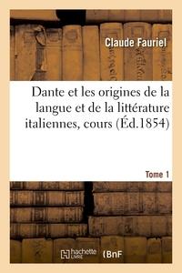 Dante et les origines de la langue et de la littérature italiennes, cours. Tome 1