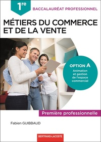 Métiers du commerce et de la vente Option A, animation et gestion de l'espace commercial 1re Bac Pro, Livre de l'élève