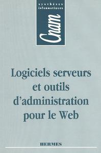 LOGICIELS SERVEURS ET OUTILS D'ADMINISTRATION POUR LE WEB (CNAM SYNTHESES INFORMATIQUES)