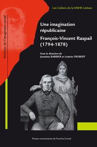 UNE IMAGINATION REPUBLICAINE, FRANCOIS-VINCENT RASPAIL (1794-1878)
