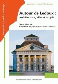 AUTOUR DE LEDOUX : ARCHITECTURE, VILLE ET UTOPIE. ACTES DU COLLOQUE I NTERNATIONAL A LA SALINE ROYAL