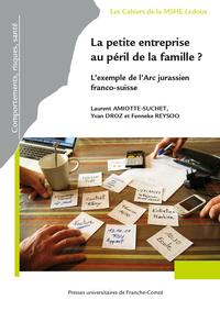 LA PETITE ENTREPRISE AU PERIL DE LA FAMILLE ?. L'EXEMPLE DE L'ARC JUR ASSIEN FRANCO-SUISSE