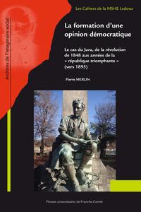 LA FORMATION D'UNE OPINION DEMOCRATIQUE. LE CAS DU JURA DE LA REVOLUT ION DE 1848 AUX ANNEES DE LA