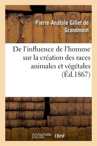 De l'influence de l'homme sur la création des races animales et végétales