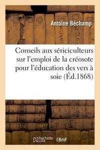 Conseils aux sériciculteurs sur l'emploi de la créosote pour l'éducation des vers à soie. 2e édition
