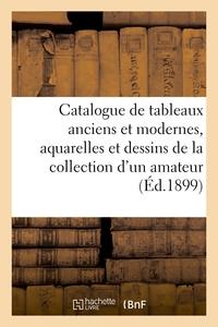 Catalogue de tableaux anciens et modernes, aquarelles et dessins de la collection d'un amateur