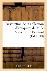 Description de la collection d'antiquités de M. le Vicomte de Beugnot