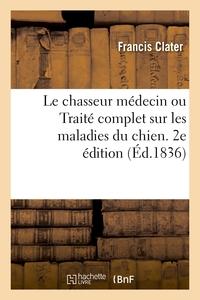 Le chasseur médecin ou Traité complet sur les maladies du chien. 2e édition