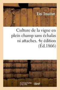 Culture de la vigne en plein champ sans échalas ni attaches. 4e édition