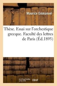 Thèse. Essai sur l'orchestique grecque, étude de ses mouvements d'après les monuments figurés
