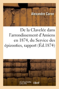 De la Clavelée dans l'arrondissement d'Amiens en 1874, du Service des épizooties, rapport