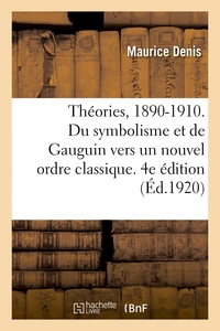 Théories, 1890-1910. Du symbolisme et de Gauguin vers un nouvel ordre classique. 4e édition
