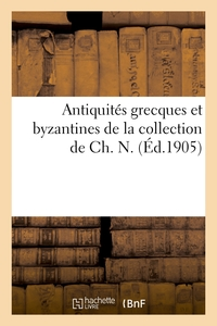Antiquités grecques et byzantines de la collection de Ch. N.