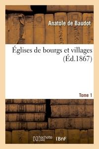 Églises de bourgs et villages. Tome 1