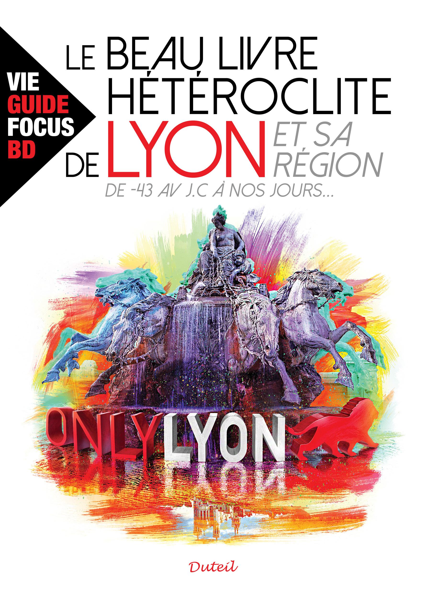 LE BEAU LIVRE HETEROCLITE DE LYON ET SA REGION -43 AV J.C A NOS JOURS