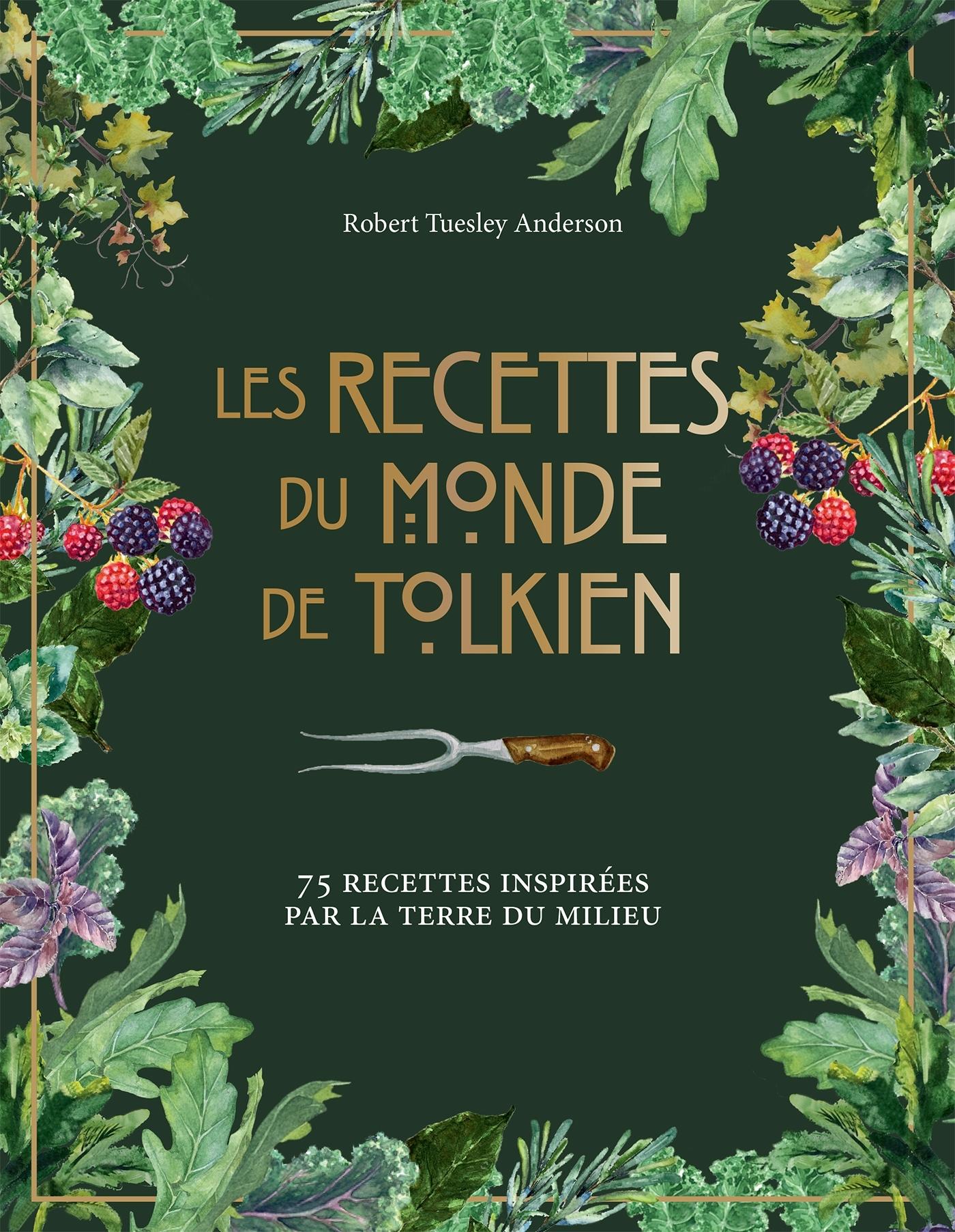 LES RECETTES DU MONDE DE TOLKIEN - 75 RECETTES INSPIREES PAR LA TERRE DU MILIEU