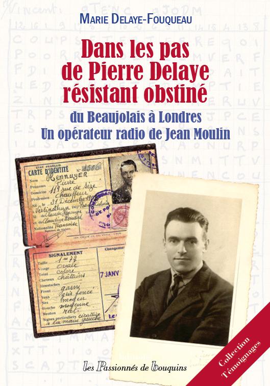 DANS LES PAS DE PIERRE DELAYE, RESISTANT OBSTINE