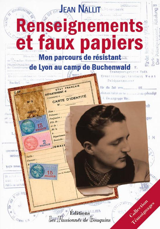 RENSEIGNEMENTS ET FAUX PAPIERS - MON PARCOURS DE RESISTANT, DE LYON AU CAMP DE BUCHENWALD