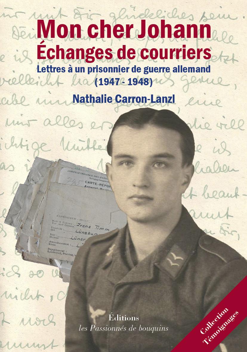MON CHER JOHAN - ECHANGE DE COURRIERS - LETTRES A UN PRISONNIER DE GUERRE ALLEMAND (1947-1948)