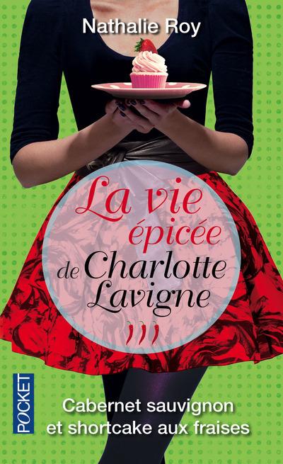 LA VIE EPICEE DE CHARLOTTE LAVIGNE - TOME 3 CABERNET SAUVIGNON ET SHORTCAKE AUX FRAISES