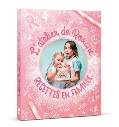 L'ATELIER DE ROXANE - RECETTES EN FAMILLE