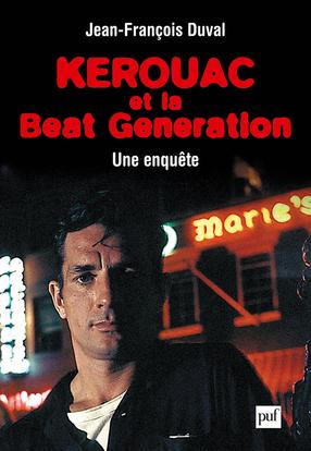 KEROUAC ET LA BEAT GENERATION - UNE ENQUETE
