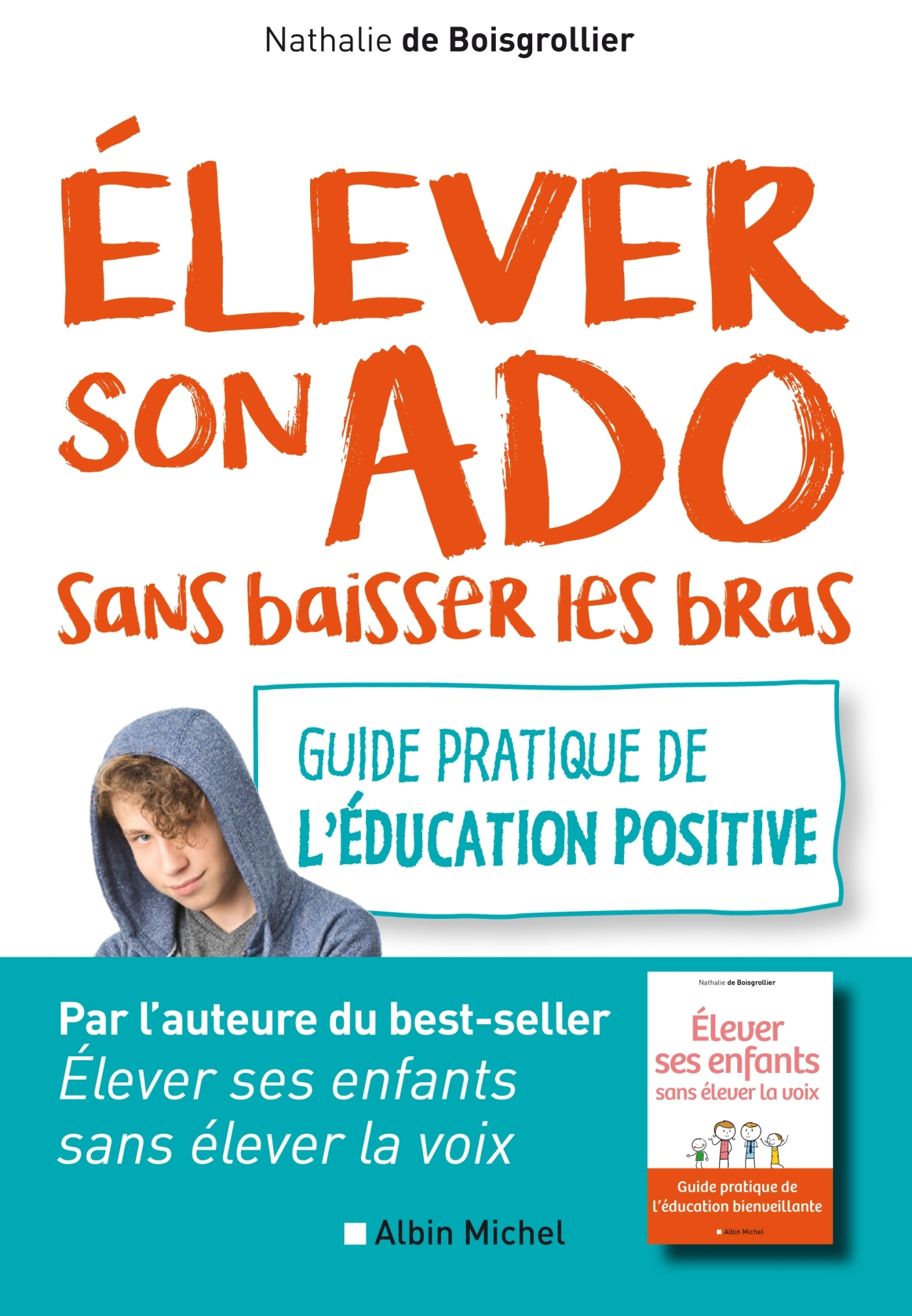 ELEVER SON ADO SANS BAISSER LES BRAS - GUIDE PRATIQUE DE L'EDUCATION POSITIVE