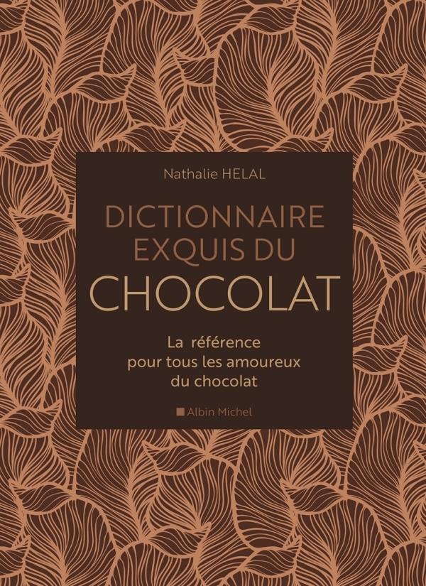 DICTIONNAIRE EXQUIS DU CHOCOLAT - LA REFERENCE POUR TOUS LES AMOUREUX DU CHOCOLAT