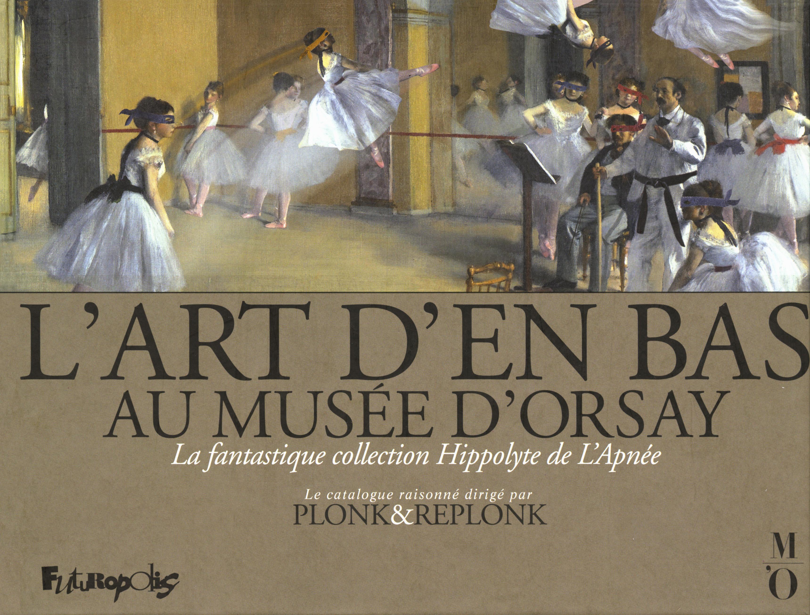 L'ART D'EN BAS AU MUSEE D'ORSAY - LA FANTASTIQUE COLLECTION HIPPOLYTE DE L'APNEE