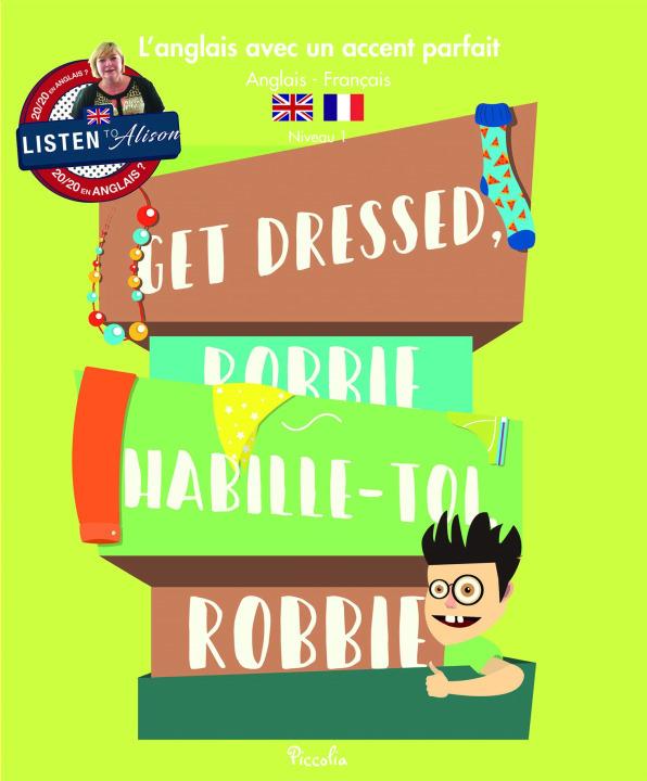 L'ANGLAIS AVEC UN ACCENT PARFAIT/GET DRESSED, ROBBIE