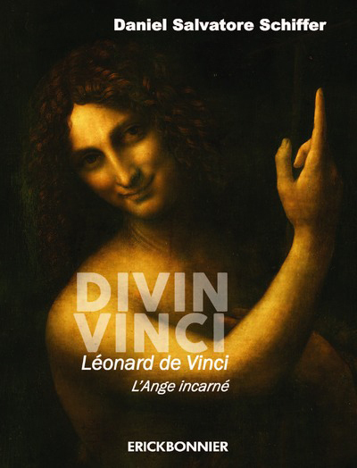 DIVIN VINCI. LEONARD DE VINCI, L'ANGE INCARNE