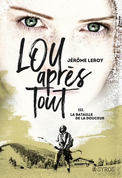 LOU, APRES TOUT - TOME 3 LA BATAILLE DE LA DOUCEUR - VOL03